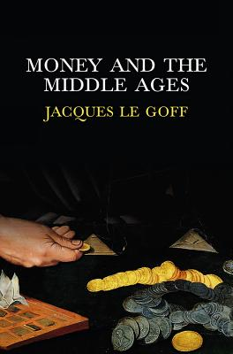 Money and the Middle Ages By Le Goff, Jacques