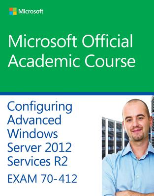 70-412 Configuring Advanced Windows Server 2012 Services R2 By Microsoft Official Academic Course (COR)
