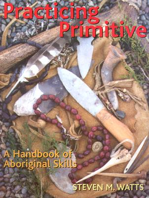 Practicing Primitive By Watts, Steven M.